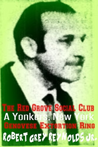 The Red Grove Social Club: A Yonkers, New York Genovese Extortion Ring