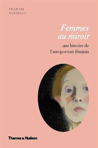 Femmes au miroir. Une histoire de l'autoportrait féminin.