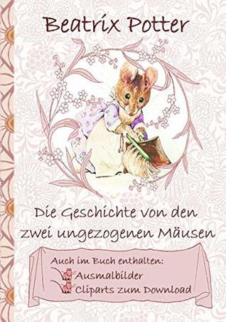 Die Geschichte von den zwei ungezogenen Mäusen (inklusive Ausmalbilder und Cliparts zum Download): The Tale of Two Bad Mice, Ausmalbuch, Malbuch, Cliparts, ... Geschenkbuch, Geschenk