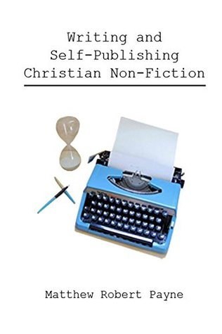 Writing and Self Publishing Christian Non-fiction: Simple Tips to Streamline Your First Book