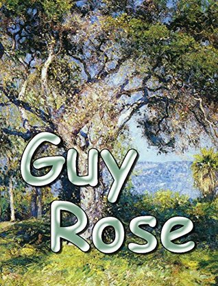 How an accident at the hunt did the great master: Artist Guy Rose - American Impressionist. 100+ paintings. (Impressionism Book 17)