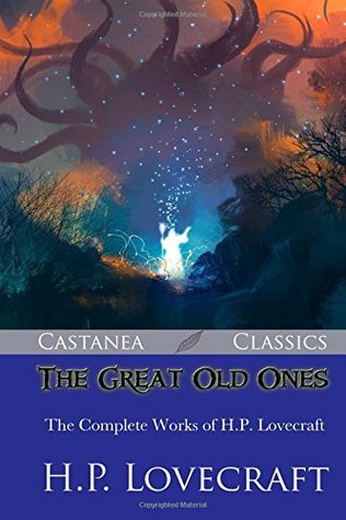 The Great Old Ones: The Complete Works of H.P. Lovecraft
