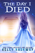 The Day I Died by Kelly Hashway