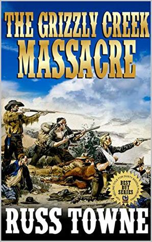 "The Grizzly Creek Massacre: Five Stories of the Wild West: A Western Adventure From The Author ""A Bloody Day In Destiny"" (Adventures in the Old West Action Series Book 3)"