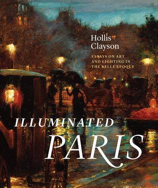Illuminated Paris: Essays on Art and Lighting in the Belle Époque