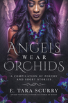 Angels Wear Orchids: A Compilation of Poetry and Short Stories