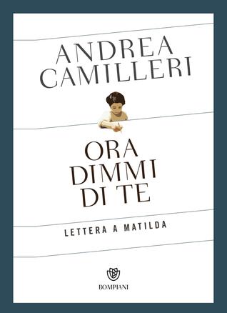 Ora dimmi di te: Lettera a Matilda