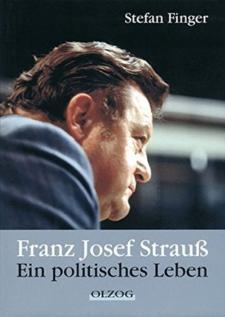 Franz Josef Strauß - ein politisches Leben by Stefan Finger