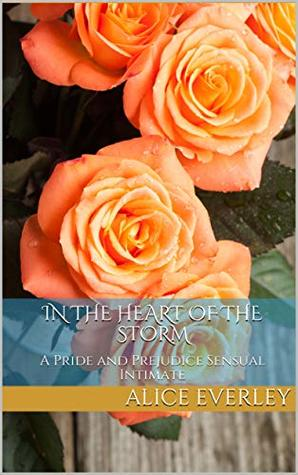 In the Heart of the Storm: A Pride and Prejudice Sensual Intimate (Saving Longbourn Book 2)