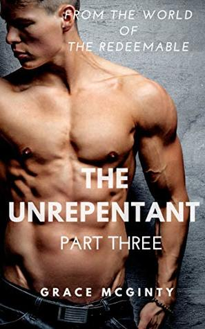 The Unrepentant: Part Three (The Redeemable #7)