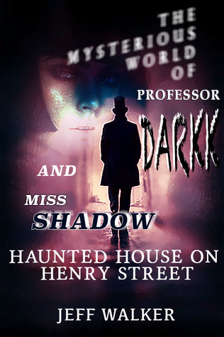 Haunted House On Henry Street - The Mysterious World Of Professor Darkk And Miss Shadow (Book #0)