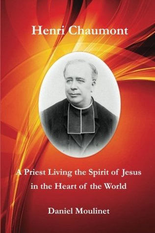 Henri Chaumont: A Priest Living the Spirit of Jesus in the Heart of the World