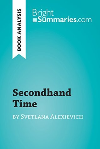 Secondhand Time by Svetlana Alexievich (Book Analysis): Detailed Summary, Analysis and Reading Guide (BrightSummaries.com)