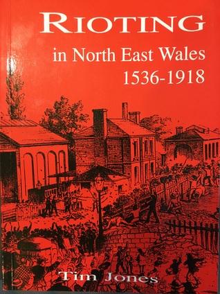 Rioting in North East Wales 1536 - 1918
