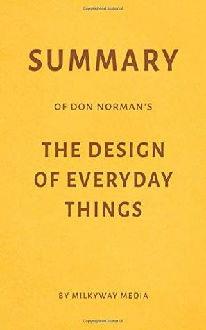 Summary of Don Norman's The Design of Everyday Things by Milkyway Media