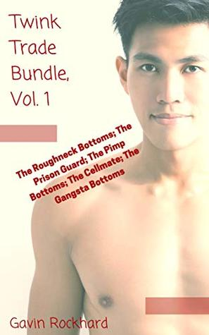 Twink Trade Bundle, Vol. 1: The Roughneck Bottoms; The Prison Guard; The Pimp Bottoms; The Cellmate; The Gangsta Bottoms