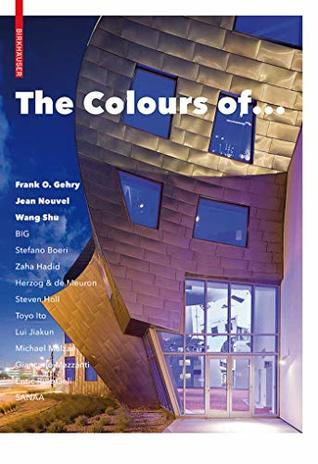 The Colours of ...: Frank O. Gehry, Jean Nouvel, Wang Shu and other architects