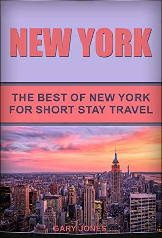 New York : The Best Of New York For Short Stay Travel (Short Stay Travel - City Guides Book 26)