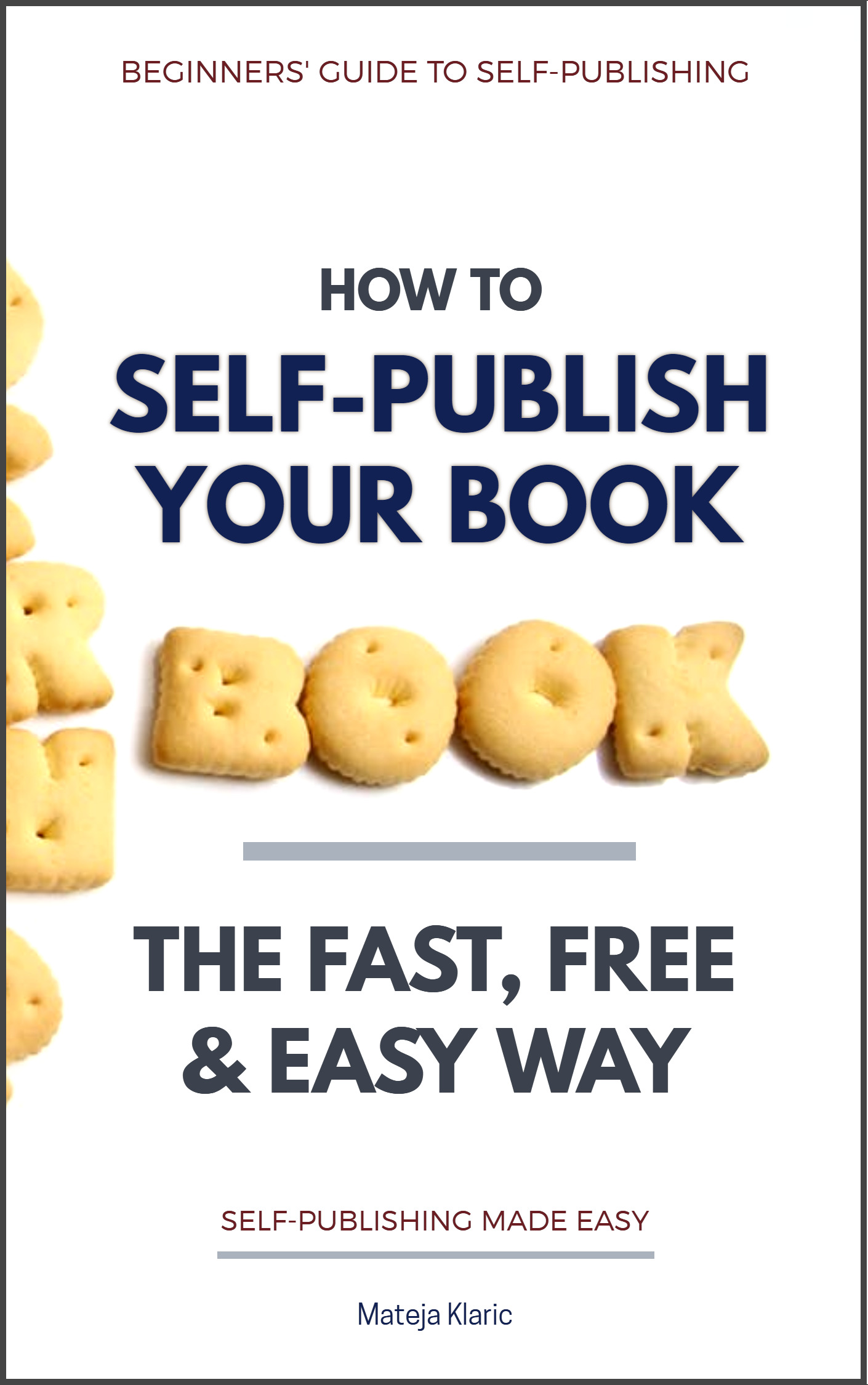 How to Self-Publish Your Book: The Fast, Free & Easy Way (Book 1 in Self-Publishing Made Easy series)