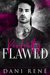 Perfectly Flawed by Dani René