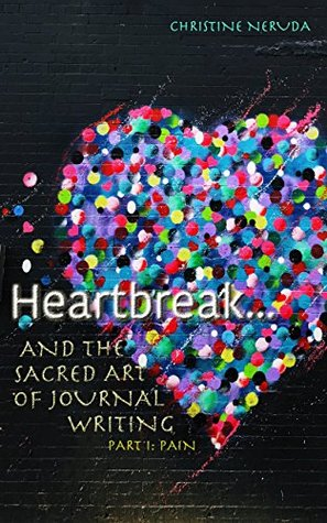 Heartbreak and the Sacred Art of Journal Writing: Part I: Pain