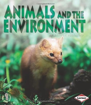 Animals and the Environment (First Step Non-fiction - Ecology)