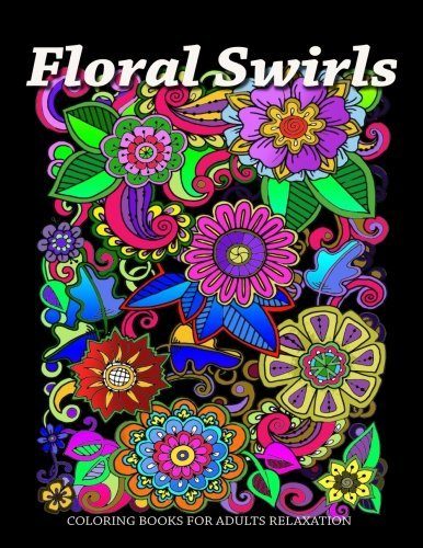 Floral Swirls Coloring Books For Adults Relaxation: 100 Amazing Floral Swirls (Coloring Books for Grownups) (Volume 3)