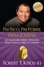 Pai Rico, Pai Pobre para Jovens Os segredos sobre dinheiro que a escola não te ensina!