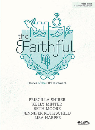 The Faithful Heroes From The Old Testament By Priscilla Shirer