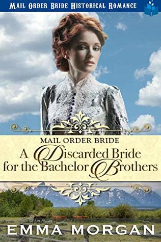 Mail Order Bride: A Discarded Bride for the Bachelor Brothers