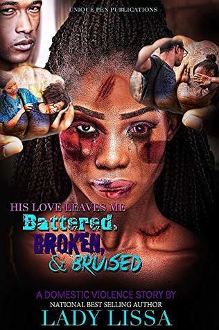 His Love Leaves Me Battered, Broken & Bruised: A Domestic Violence Novel