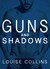 Guns and Shadows by Louise  Collins