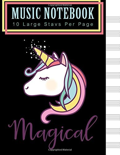 Music Notebook : Magical: Musical Notebook, Cute Unicorn, Magical Notebook, Unicorn, Colorful Notebook, Blank Sheet Music Staff Manuscript Paper, 10 Large Staves Per Page, 8.5 x 11 inch 110 page.