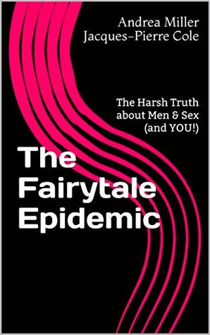 The Fairytale Epidemic: The Harsh Truth about Men & Sex