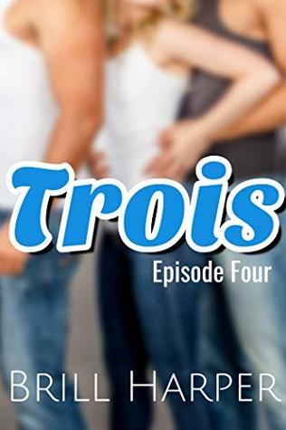 Trois: Episode 4 (Trois Serial #4)
