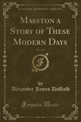 Masston a Story of These Modern Days, Vol. 1 of 2