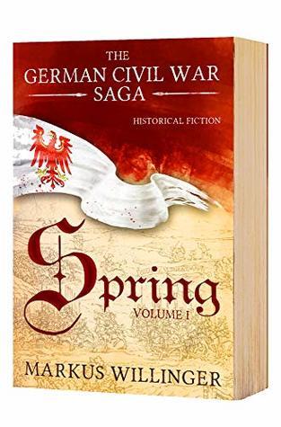 The German Civil War Saga - Book 1 Spring - Historical Fiction Germany
