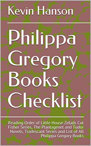 Philippa Gregory Books Checklist: Reading Order of Little House Zelads Cut Fisher Series, The Plantagenet and Tudor Novels, Tradescant Series and List of All Philippa Gregory Books