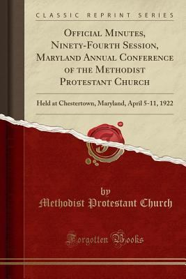 Official Minutes, Ninety-Fourth Session, Maryland Annual Conference of the Methodist Protestant Church: Held at Chestertown, Maryland, April 5-11, 1922