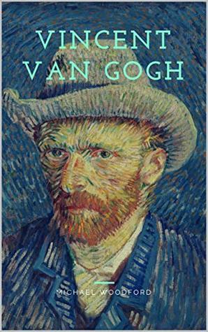 VINCENT VAN GOGH: A Vincent Van Gogh Biography
