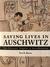 Saving Lives in Auschwitz by Ewa K. Bacon