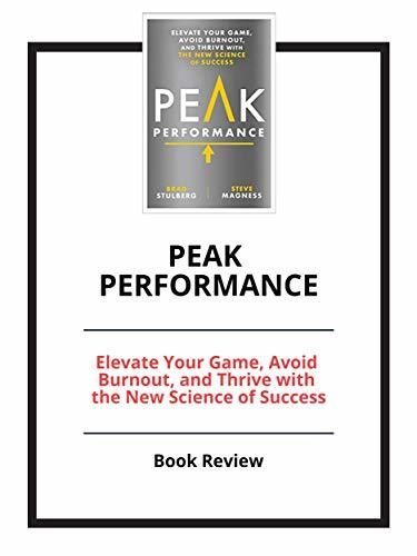 Peak Performance: Elevate Your Game, Avoid Burnout, and Thrive with the New Science of Success: Book Review