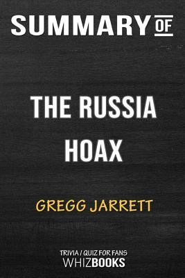 Summary of the Russia Hoax: The Illicit Scheme to Clear Hillary Clinton and Frame Donald Trump: Trivia/Quiz for Fans