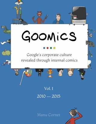 Goomics: Google's corporate culture revealed through internal comics: Volume 1