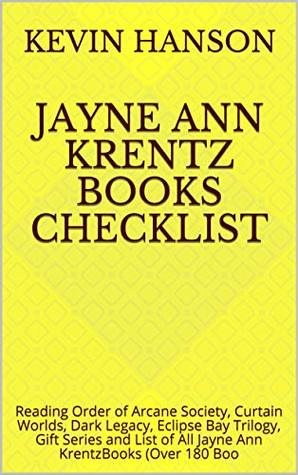 Jayne Ann Krentz Books Checklist: Reading Order of Arcane Society, Curtain Worlds, Dark Legacy, Eclipse Bay Trilogy, Gift Series and List of All Jayne Ann KrentzBooks (Over 180 Boo