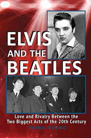 Elvis And The Beatles: Love and Rivalry Between the Two Biggest Acts of the 20th Century