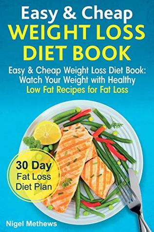Easy & Cheap Low Carb Diet Book: Watch Your Weight with Healthy Low Carb Recipes for Fat Loss. 30 Day Fat Loss Diet Plan