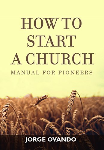 HOW TO START A CHURCH: Manual for Pioneers