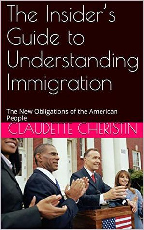 The Insider's Guide to Understanding Immigration: The New Obligations of the American People (non-fiction)