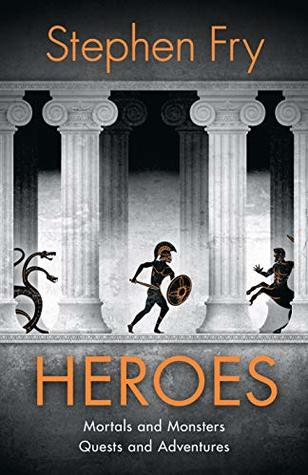 Heroes: Mortals and Monsters, Quests and Adventures (Stephen Fry's Great Mythology, #2)